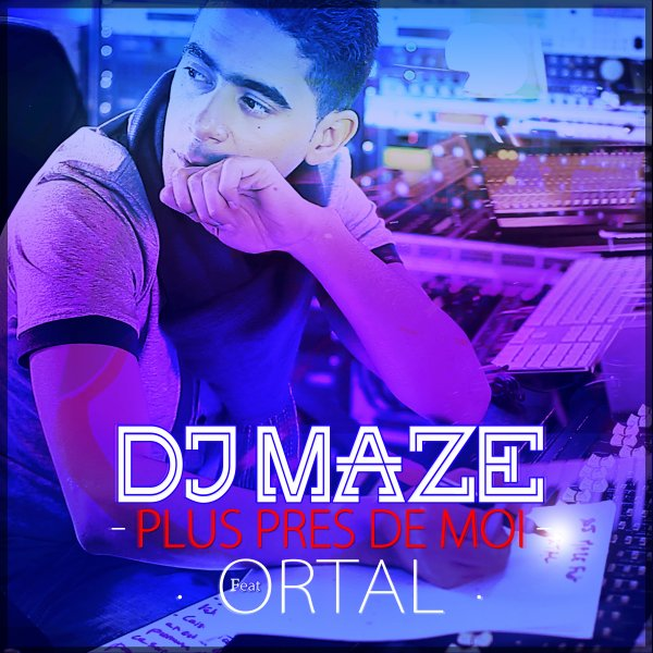 NOUVEAU TITRE DE DJ MAZE &quot;PLUS PRES DE MOI&quot; FEAT ORTAL